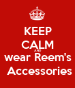 KEEP CALM AND wear Reem's  Accessories - Personalised Poster large