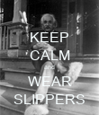 KEEP CALM and WEAR SLIPPERS - Personalised Poster large