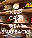 KEEP CALM AND WEAR SNAPBACKS - Personalised Poster large