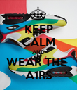 KEEP CALM AND WEAR THE  A1RS - Personalised Poster large
