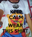KEEP CALM AND WEAR  THIS SHIRT  - Personalised Poster large