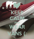 KEEP CALM AND WEAR VANS (: - Personalised Poster large