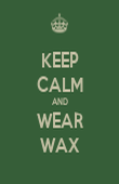 KEEP CALM AND WEAR WAX - Personalised Poster large