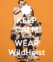 KEEP CALM AND WEAR WildHeist - Personalised Poster large