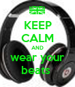 KEEP CALM AND wear your beats  - Personalised Poster large