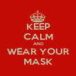 KEEP CALM AND WEAR YOUR MASK - Personalised Poster large
