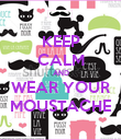KEEP CALM AND WEAR YOUR MOUSTACHE - Personalised Poster large