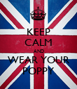 KEEP CALM AND WEAR YOUR POPPY - Personalised Poster large
