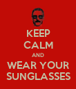 KEEP CALM AND WEAR YOUR SUNGLASSES - Personalised Poster large
