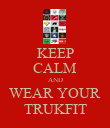 KEEP CALM AND WEAR YOUR TRUKFIT - Personalised Poster large