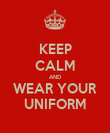 KEEP CALM AND WEAR YOUR UNIFORM - Personalised Poster large