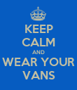 KEEP CALM AND WEAR YOUR VANS - Personalised Poster large