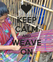 KEEP CALM AND WEAVE ON - Personalised Poster large