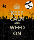 KEEP CALM AND WEED ON - Personalised Poster small