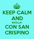 KEEP CALM AND WEELLA' CON SAN CRISPINO - Personalised Poster large