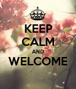 KEEP CALM AND WELCOME  - Personalised Poster large