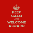 KEEP CALM AND WELCOME ABOARD - Personalised Poster large