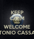 KEEP CALM AND WELCOME ANTONIO CASSANO - Personalised Poster large