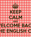 KEEP CALM AND WELCOME BACK TO THE ENGLISH CLASS - Personalised Poster large