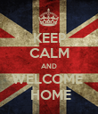 KEEP CALM AND WELCOME   HOME - Personalised Poster large