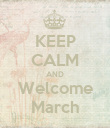 KEEP CALM AND Welcome March - Personalised Poster large