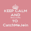 KEEP CALM AND WELCOME TO  CatchMeJein - Personalised Poster large