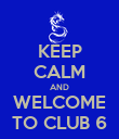 KEEP CALM AND WELCOME TO CLUB 6 - Personalised Poster large