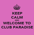 KEEP CALM AND WELCOME TO CLUB PARADISE - Personalised Poster large
