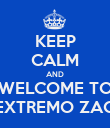 KEEP CALM AND WELCOME TO EXTREMO ZAO - Personalised Poster small