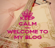 KEEP CALM AND WELCOME TO MY BLOG - Personalised Poster large
