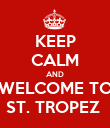 KEEP CALM AND WELCOME TO ST. TROPEZ  - Personalised Poster large