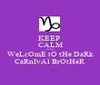 KEEP  CALM AND WeLcOmE tO tHe DaRk CaRnIvAl BrOtHeR - Personalised Poster large