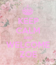 KEEP CALM AND WELCOME ZOE - Personalised Poster large