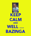 KEEP CALM AND WELL .... BAZINGA - Personalised Poster large
