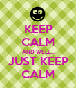 KEEP CALM AND WELL... JUST KEEP CALM - Personalised Poster large
