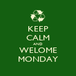 KEEP CALM AND WELOME MONDAY - Personalised Poster large