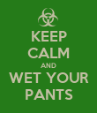 KEEP CALM AND WET YOUR PANTS - Personalised Poster large