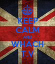 KEEP CALM AND WHACH T.V - Personalised Poster large