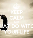 KEEP CALM AND WHAT DO WITCH  YOUR LIFE - Personalised Poster large