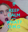 KEEP CALM AND WHAT? O.M.G - Personalised Poster large