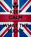 KEEP CALM AND WHAT THE FUCK?! - Personalised Poster large
