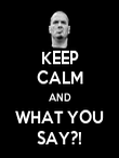 KEEP CALM AND WHAT YOU SAY?! - Personalised Poster large
