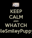 KEEP CALM AND WHATCH SmileSmileyPuppy55 - Personalised Poster large