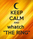 """KEEP CALM AND whatch  """"THE RING"""" - Personalised Poster large"""