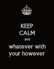 KEEP CALM and whatever with your however - Personalised Poster large