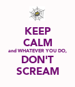 KEEP CALM and WHATEVER YOU DO, DON'T SCREAM - Personalised Poster large