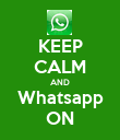 KEEP CALM AND Whatsapp ON - Personalised Poster large