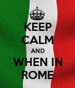 KEEP CALM AND WHEN IN ROME - Personalised Poster large