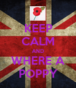 KEEP CALM AND WHERE A POPPY - Personalised Poster large