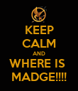KEEP CALM AND WHERE IS  MADGE!!!! - Personalised Poster large